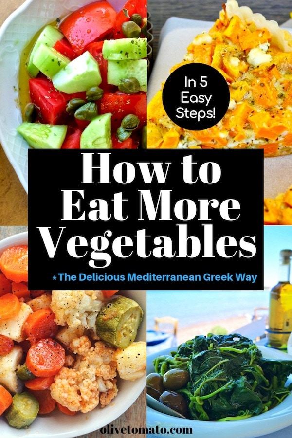 How to Eat More Vegetables in 5 Easy Steps - The Mediterranean Diet Way #Mediterranean #Diet #Greek #Nutrition #Healthy #food #tips #advice