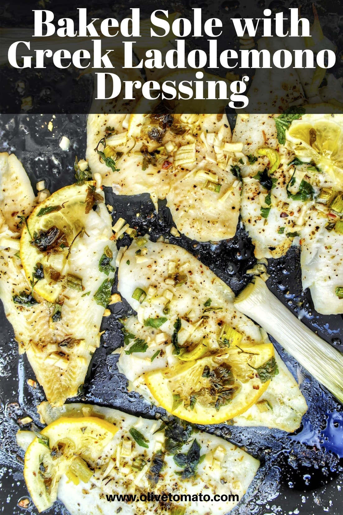 Baked sole. For this easy and delicious sheet pan fish recipe, sole fillets are baked with the flavorful Greek ladolemono dressing and herbs.
